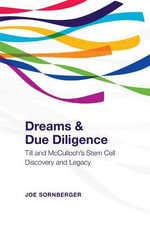 Dreams and Due Diligence : Till & McCulloch's Stem Cell Discovery and Legacy - Joe Sornberger