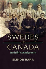 Swedes in Canada : Invisible Immigrants - Elinor Barr