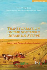 Transformation Along the New Russia Frontier: 1812-1835 Volume I : Letters and Papers of Johann Cornies