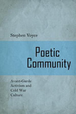 Poetic Community : Avant-garde Activism and Cold War Culture - Stephen Voyce