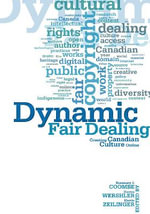 Dynamic Fair Dealing : Creating Canadian Culture Online - Rosemary Coombe