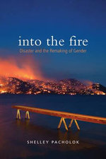 Into the Fire : Disaster and the Remaking of Gender - Shelley Pacholok