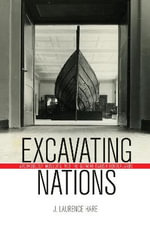 Excavating Nations : Archaeology, Museums, and the German-Danish Borderlands - J. Laurence Hare