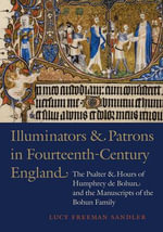 Illuminators and Patrons in Fourteenth-Century England : The Psalter and Hours of Humphrey de Bohun and the Manuscripts of the Bohum Family - Professor of History of Art Washington Square College Lucy Freeman Sandler