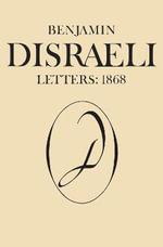 Benjamin Disraeli Letters : 1868 Vol. X