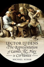 'Lector Ludens' : The Representation of Play & Recreation in Cervantes - Michael Scham