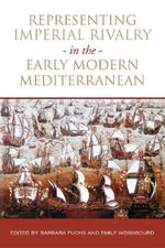 Representing Imperial Rivalry in the Early Modern Mediterranean : UCLA Clark Memorial Library Series - Barbara Fuchs
