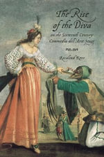 The Rise of the Diva on the Sixteenth-Century Commedia dell'Arte Stage : Toronto Italian Studies - Rosalind Kerr
