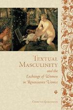 Textual Masculinity and the Exchange of Women in Renaissance Venice : Toronto Italian Studies (Hardcover) - Courtney K. Quaintance