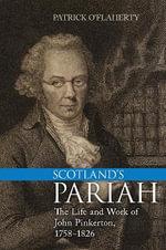 Scotland's Pariah : The Life and Work of John Pinkerton, 1758-1826 - Patrick O'Flaherty