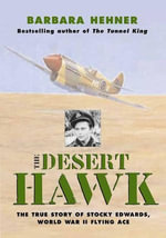 The Desert Hawk : The True Story of Stocky Edwards, World War II Flying Ace - Barbara Hehner