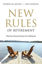 The New Rules of Retirement : What Your Financial Advisor Isn't Telling You - Warren MacKenzie