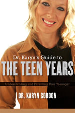 Dr. Karyn's Guide to the Teen Years : Understanding and Parenting Your Teenager - Karyn Gordon