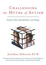 Challenging the Myths of Autism : Unlock New Possibilities and Hope - Jonathan Alderson