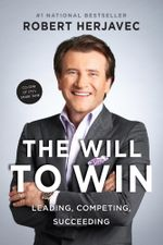 The Will To Win : Leading, Competing, Succeeding - Robert Herjavec