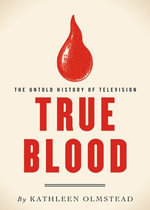True Blood : The Untold History of Television - Kathleen Olmstead