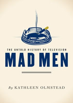 Mad Men : The Untold History of Television - Kathleen Olmstead