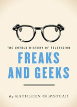Freaks and Geeks : The Untold History of Television - Kathleen Olmstead