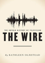 The Wire : The Untold History of Television - Kathleen Olmstead