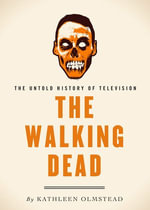 The Walking Dead : The Untold History of Television - Kathleen Olmstead