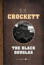 The Black Douglas - S. R. Crockett