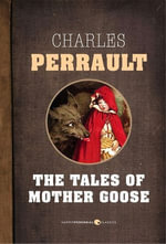 The Tales of Mother Goose - Charles Perrault