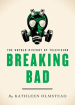 Breaking Bad : The Untold History of Television - Kathleen Olmstead