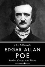 Stories, Essays and Poems : The Ultimate Edgar Allan Poe - Edgar Allan Poe