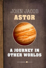 A Journey in Other Worlds : A Romance of the Future - John Jacob Astor