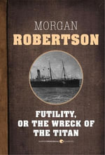 Futility, Or The Wreck of the Titan - Morgan Robertson