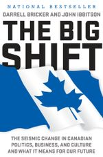 The Big Shift : The Seismic Change in Canadian Politics, Business, and Culture and What It Means for Our Future - Darrell Bricker