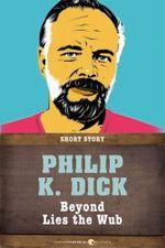 Beyond Lies the Wub : Short Story - Philip K. Dick