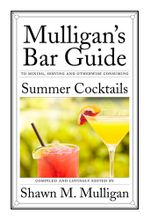 Summer Cocktails : Mulligan's Bar Guide - Shawn M. Mulligan