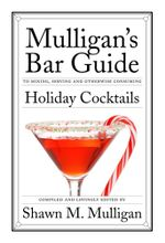 Holiday Cocktails : Mulligan's Bar Guide - Shawn M. Mulligan