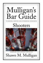 Shooters : Mulligan's Bar Guide - Shawn M. Mulligan