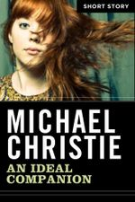 An Ideal Companion : Short Story - Michael Christie