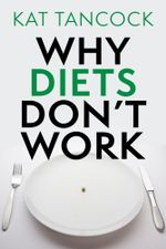 Why Diets Don't Work - Kat Tancock