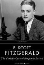 The Curious Case of Benjamin Button : Short Story - F. Scott Fitzgerald