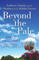 Beyond the Pale : Folklore, Family, and the Mystery of Our Hidden Genes - Emily Urquhart