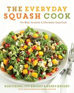 The Everyday Squash Cook : The Most Versatile & Affordable Superfood - Rob Firing