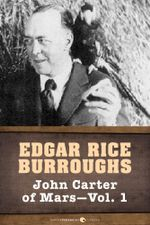 John Carter of Mars : Volume 1 - Edgar Rice Burroughs