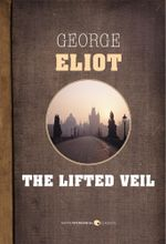 The Lifted Veil - George Eliot