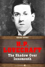 The Shadow over Innsmouth : Short Story - H. P. Lovecraft