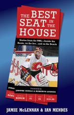 The Best Seat in the House : Stories from the NHL--Inside the Room, on the Ice…and on the Bench - Jamie McLennan