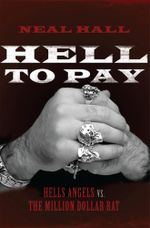 Hell To Pay : Hells Angels vs. The Million-Dollar Rat - Neal Hall