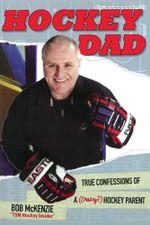 Hockey Dad : True Confessions Of A (Crazy?) Hockey Parent - Bob McKenzie