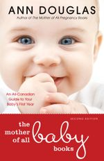 The Mother of All Baby Books 2nd edition : An All-Canadian Guide to Your Baby's First Year - Ann Douglas