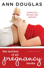 The Mother of All Pregnancy Books 2nd edition : An All-Canadian Guide to Conception, Birth and Everything in Between - Ann Douglas