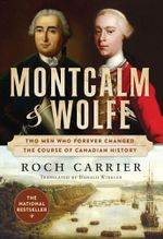 Montcalm and Wolfe : The Dual Biography of Two Men Who Forever Changed the Course of Canadian History - Roch Carrier