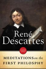 Meditations on the First Philosophy - Rene Descartes